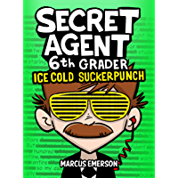 Secret Agent 6th Grader 2: Ice Cold Suckerpunch (a funny book for children ages 9-12): From the Creator of Diary of a…