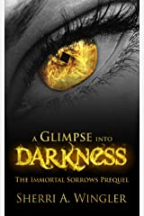 A Glimpse into Darkness: Prequel of The Immortal Sorrows series Kindle Edition