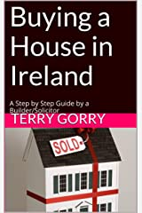 Buying a House in Ireland: A Step by Step Guide by a Builder/Solicitor When You Are Looking at Houses for Sale in Ireland Kindle Edition