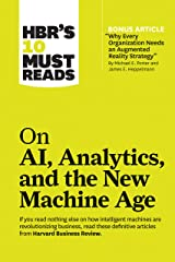 "HBR's 10 Must Reads on AI, Analytics, and the New Machine Age (with bonus article ""Why Every Company Needs an Augmented Reality Strategy"" by Michael E. Porter and James E. Heppelmann) Paperback"