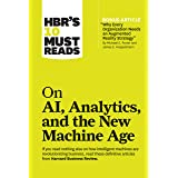 "HBR's 10 Must Reads on AI, Analytics, and the New Machine Age: (with bonus article ""Why Every Company Needs an Augmented Real"