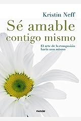 Sé amable contigo mismo : el arte de la compasión hacia uno mismo (Divulgación-Autoayuda) Taschenbuch