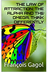 THE LAW OF ATTRACTION:  THE ALPHA AND THE OMEGA. THINK DIFFERENTLY (English Edition) Format Kindle