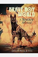 Brave Boy World: A Transman Anthology Kindle Edition