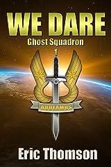 We Dare (Ghost Squadron Book 1) Kindle Edition