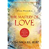 The Mastery of Love: A Practical Guide to the Art of Relationships - A Toltec Wisdom Book