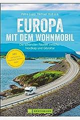Europa mit dem Wohnmobil: Die schönsten Routen zwischen Nordkap und Gibraltar; Der Wohnmobil-Reiseführer mit detaillierten Karten, GPS-Koordinaten zu den Stellplätzen und Streckenleisten. Neu 2019 Broschiert