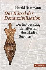 Das Rätsel der Donauzivilisation: Die Entdeckung der ältesten Hochkultur Europas Gebundene Ausgabe