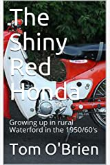 The Shiny Red Honda: Growing up in rural Waterford in the 1950/60's Kindle Edition