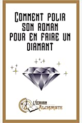 Comment polir son roman pour en faire un diamant?: Des conseils pour devenir écrivain et écrire un roman (Tout le monde peut devenir écrivain t. 1) (French Edition) Kindle Edition