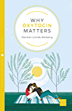 Why Oxytocin Matters (Pinter & Martin Why it Matters Book 16)
