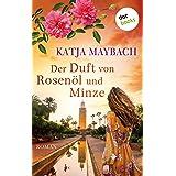 Der Duft von Rosenöl und Minze: Roman (German Edition)
