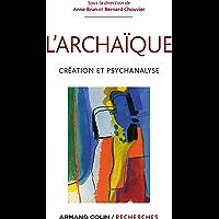 L'archaïque : Création et psychanalyse (Hors Collection)