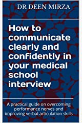How to communicate clearly and confidently in your medical school interview: A practical guide on overcoming performance nerves and improving verbal articulation skills Kindle Edition