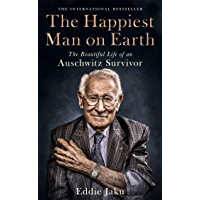 The Happiest Man on Earth: The Beautiful Life of an Auschwitz Survivor (English Edition)
