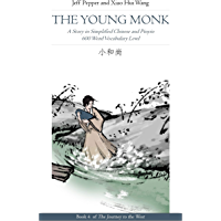 The Young Monk: A Story in Simplified Chinese and Pinyin, 600 Word Vocabulary (Journey to the West (in Simplified…