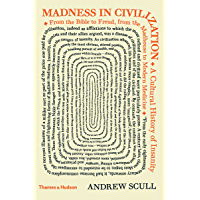 Madness in Civilization: The Cultural History of Insanity (English Edition)