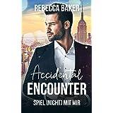 Accidental Encouter - Spiel (nicht) mit mir! (Unexpected Lovestories 3) (German Edition)