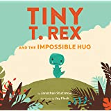 Tiny T. Rex and the Impossible Hug (Dinosaur Books, Dinosaur Books for Kids, Dinosaur Picture Books, Read Aloud Family Books,
