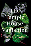 The Temple House Vanishing: 'Atmospheric, creepy, tense and utterly absorbing' Harriet Tyce