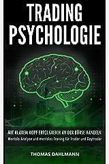 Trading Psychologie: Mit klarem Kopf erfolgreich an der Börse Handeln - Mentale Analyse und mentales Training für Trader und Daytrader Kindle Ausgabe
