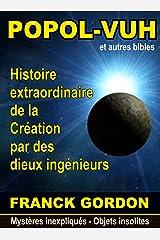 LE POPOL-VUH: Histoire extraordinaire de la Création par des « dieux ingénieurs » (Mystères inexpliqués - Objets insolites t. 2) Format Kindle