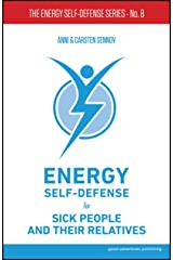 Energy Self-Defense for Sick People and Their Relatives (The Energy Self-Defense Series Book 8) Kindle Edition