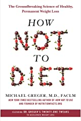 How Not to Diet: The Groundbreaking Science of Healthy, Permanent Weight Loss (English Edition) Kindle Ausgabe