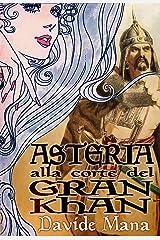 Asteria alla Corte del Gran Khan (Le Avventure di Asteria Vol. 2) Formato Kindle