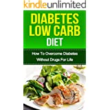 DIABETES: 1-2-3 Diabetes Diet (LOW CARB): How To OVERCOME WITHOUT Drugs For Life(DIABETES, diabetes diet, diabetes diet plan,