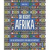 Kochbuch: So kocht Afrika. Die 160 besten Rezepte von Kairo bis Kapstadt. Authentisch afrikanische Küche von Nordafrika bis S