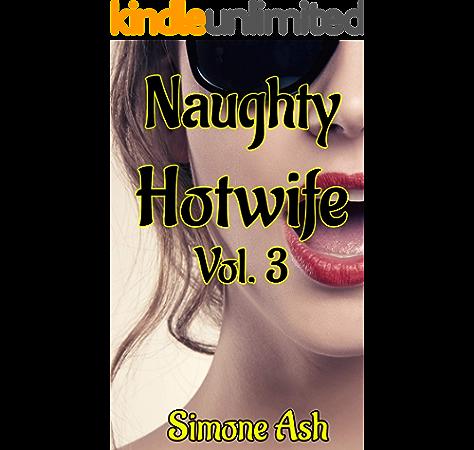 Naughty Hotwife Vol 3 A Naughty Cuckold Hotwife Story Ebook Ash Simone Amazon Co Uk Kindle Store