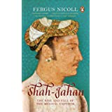 Shah-Jahan: The Rise and Fall of the Mughal Emperor