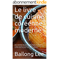 Le livre de cuisine coréenne moderne: Les recettes les plus délicieuses et les plus importantes d'Asie Pour les…