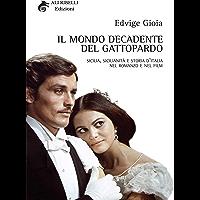 Il Mondo Decadente del Gattopardo: Sicilia, sicilianità e storia d'Italia nel romanzo e nel film: Sicilia, sicilianità e…