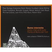 Roma interrotta. Dodici interventi sulla pianta di Roma del Nolli nelle collezioni MAXXI architettura. Ediz. illustrata