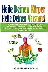 Heile Deinen Körper Heile Deinen Verstand: EIN GESUNDHEITSRATGEBER FÜR MAGENPROBLEME, LEBERBESCHWERDEN, DEPRESSIONEN UND MENTALE PROBLEME. GANZHEITLICHE ... HILFE VON ERNÄHRUNG & DIÄT (German Edition) Formato Kindle