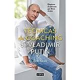 Técnicas de coaching de Vladimir Putin: Despierta al autócrata que llevas dentro (Psicología)