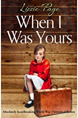 When I Was Yours: Absolutely heartbreaking World War 2 historical fiction Kindle Edition