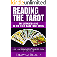Reading the Tarot – The Ultimate Guide to the Rider Waite Tarot Cards: The #1 Workbook for Learning How to Read Tarot Cards, Tarot Card Meanings, and Simple Tarot Spreads to Get You Started