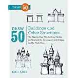 Draw 50 Buildings and Other Structures: The Step-by-Step Way to Draw Castles and Cathedrals, Skyscrapers and Bridges, and So