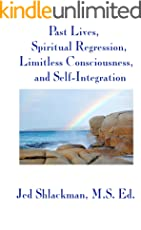 Past Lives, Spiritual Regression, Limitless Consciousness, and Self-Integration