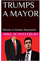 TRUMPS A MAYOR: Election in Greater Manchester (Mickey from Manchester series Book 14) Kindle Edition