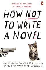 How NOT to Write a Novel: 200 Mistakes to avoid at All Costs if You Ever Want to Get Published Paperback
