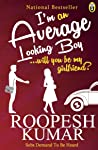 I'M An Average Looking Boy...Will You Be My Girlfriend (English) price comparison at Flipkart, Amazon, Crossword, Uread, Bookadda, Landmark, Homeshop18