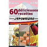 60 Délicieuses Recettes JAPONAISES (Les délicieuses recettes) (LES DÉLICIEUSES RECETTES- Darius KCM t. 1)