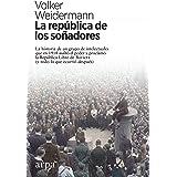 La república de los soñadores: La historia de un grupo de intelectuales que en 1918 asaltó el poder y proclamó la República L