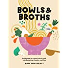 Bowls & Broths: Build a Bowl of Flavour from Scratch, with Dumplings, Noodles, and More (English Edition)