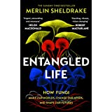 Entangled Life: The phenomenal Sunday Times bestseller exploring how fungi make our worlds, change our minds and shape our fu