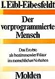 I. Eibl-Eibesfeldt: Der vorprogrammierte Mensch - Das Ererbte als bestimmender Faktor im menschlichen Verhalten